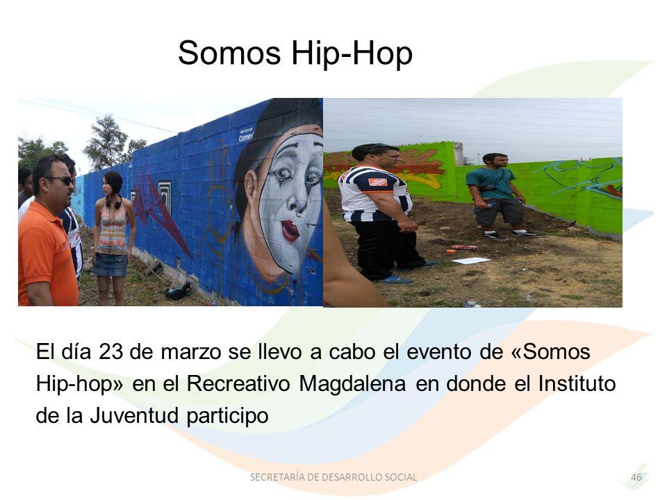 El día 23 de marzo se llevo a cabo el evento de «Somos Hip-hop» en el Recreativo Magdalena en donde el Instituto de la Juventud participo Somos Hip-Hop 46SECRETARÍA DE DESARROLLO SOCIAL