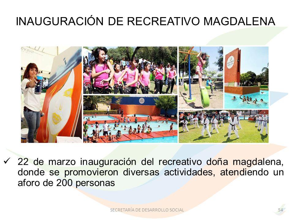 22 de marzo inauguración del recreativo doña magdalena, donde se promovieron diversas actividades, atendiendo un aforo de 200 personas 54SECRETARÍA DE DESARROLLO SOCIAL INAUGURACIÓN DE RECREATIVO MAGDALENA