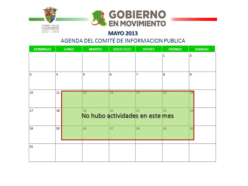 MAYO 2013 MAYO 2013 AGENDA DEL COMITÉ DE INFORMACION PUBLICA DOMINGOLUNESMARTESMIERCOLESJUEVESVIERNESSABADO No hubo actividades en este mes