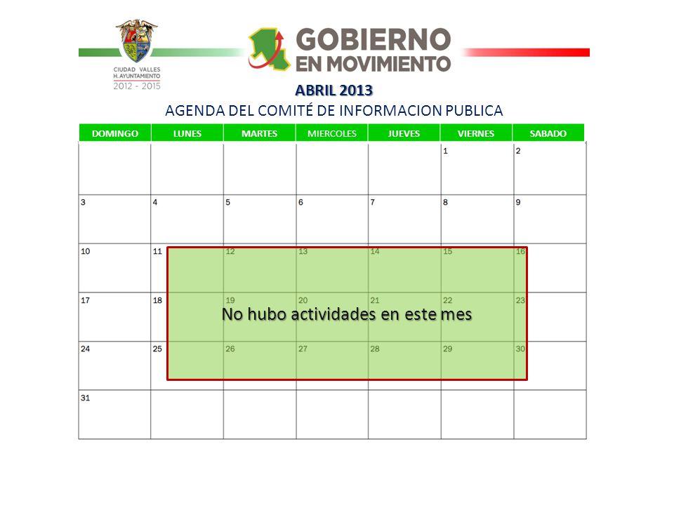 ABRIL 2013 ABRIL 2013 AGENDA DEL COMITÉ DE INFORMACION PUBLICA DOMINGOLUNESMARTESMIERCOLESJUEVESVIERNESSABADO No hubo actividades en este mes