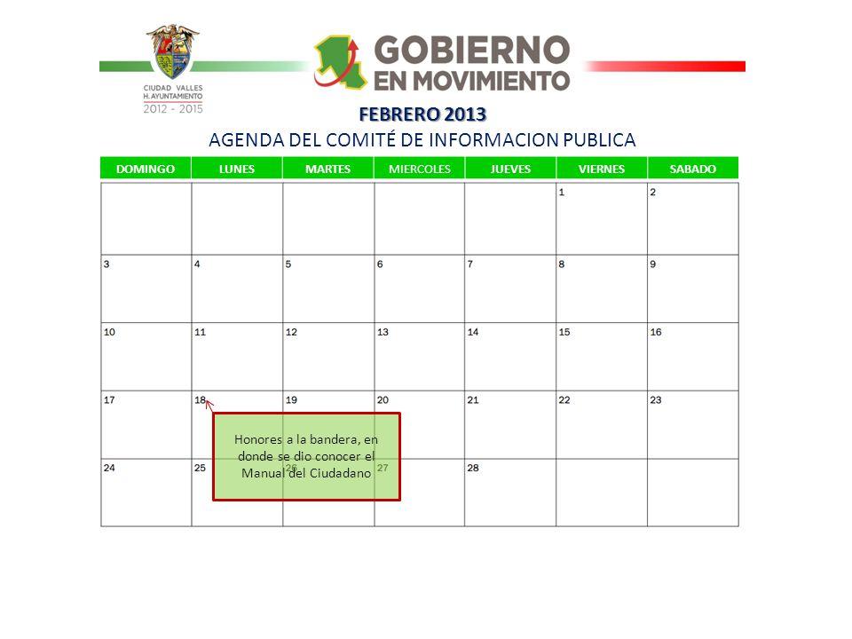FEBRERO 2013 FEBRERO 2013 AGENDA DEL COMITÉ DE INFORMACION PUBLICA DOMINGOLUNESMARTESMIERCOLESJUEVESVIERNESSABADO Honores a la bandera, en donde se di