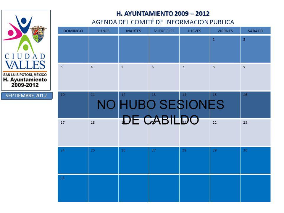 H. AYUNTAMIENTO 2009 – 2012 H. AYUNTAMIENTO 2009 – 2012 AGENDA DEL COMITÉ DE INFORMACION PUBLICA SEPTIEMBRE 2012 DOMINGOLUNESMARTESMIERCOLESJUEVESVIER