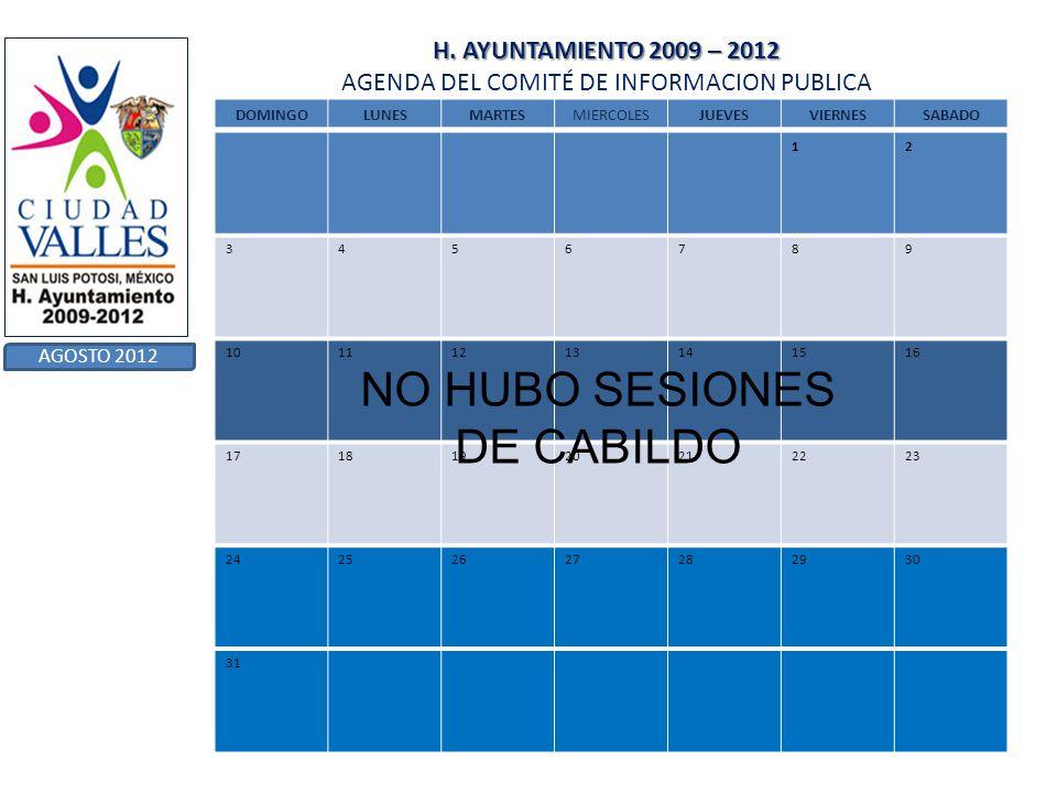 H. AYUNTAMIENTO 2009 – 2012 H. AYUNTAMIENTO 2009 – 2012 AGENDA DEL COMITÉ DE INFORMACION PUBLICA AGOSTO 2012 DOMINGOLUNESMARTESMIERCOLESJUEVESVIERNESS