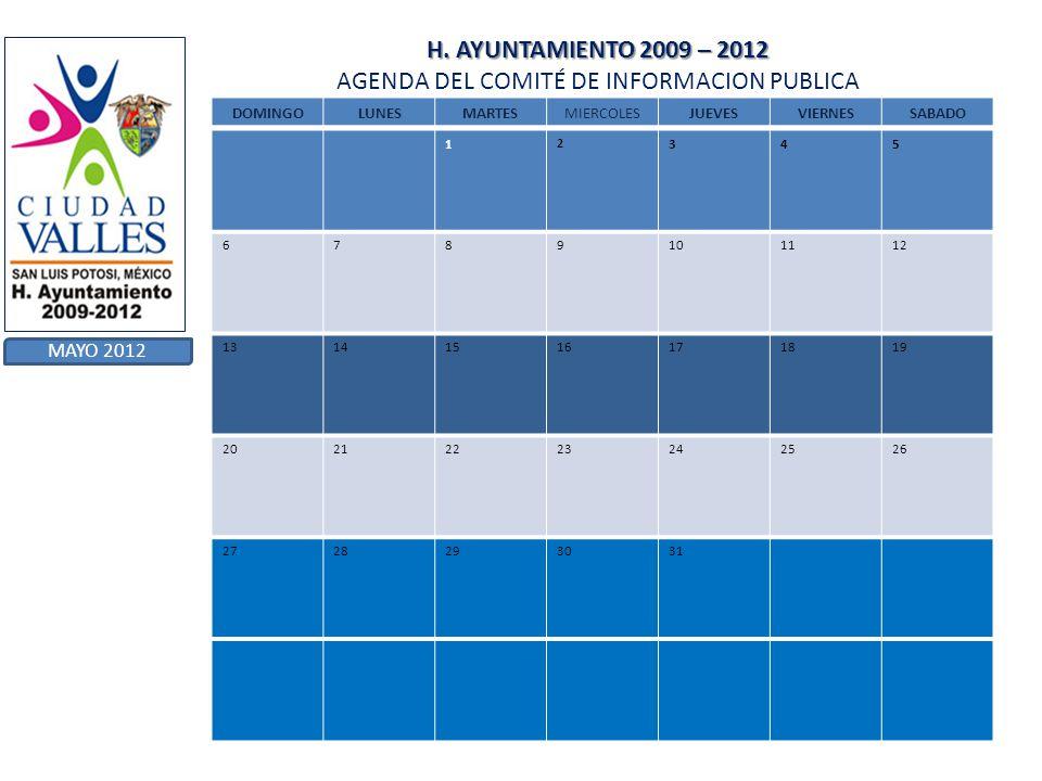 H. AYUNTAMIENTO 2009 – 2012 H. AYUNTAMIENTO 2009 – 2012 AGENDA DEL COMITÉ DE INFORMACION PUBLICA MAYO 2012 DOMINGOLUNESMARTESMIERCOLESJUEVESVIERNESSAB