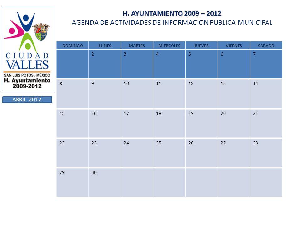 H. AYUNTAMIENTO 2009 – 2012 H. AYUNTAMIENTO 2009 – 2012 AGENDA DE ACTIVIDADES DE INFORMACION PUBLICA MUNICIPAL DOMINGOLUNESMARTESMIERCOLESJUEVESVIERNE