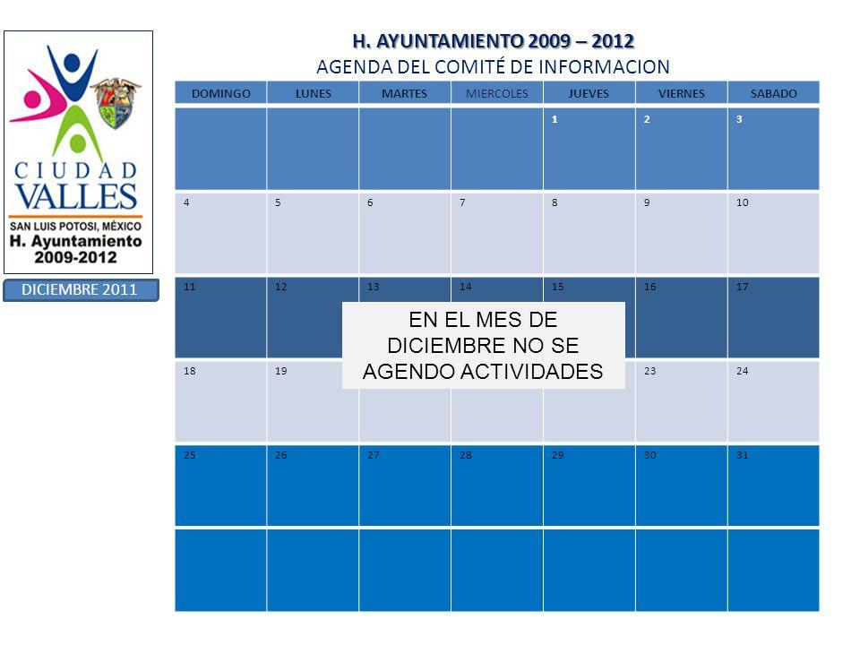 H. AYUNTAMIENTO 2009 – 2012 H. AYUNTAMIENTO 2009 – 2012 AGENDA DEL COMITÉ DE INFORMACION DICIEMBRE 2011 DOMINGOLUNESMARTESMIERCOLESJUEVESVIERNESSABADO