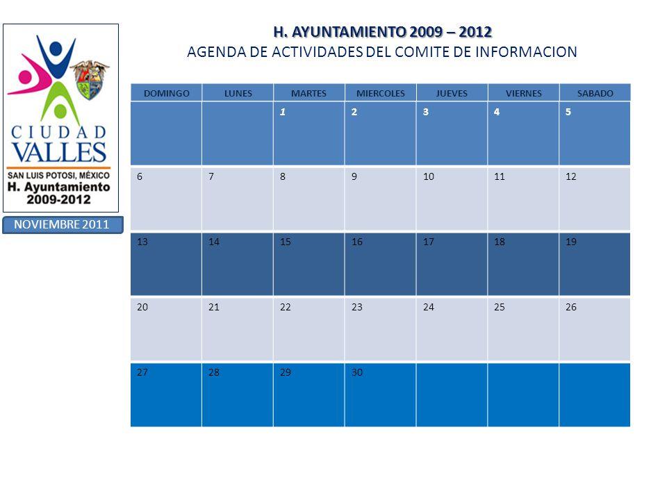 H. AYUNTAMIENTO 2009 – 2012 H. AYUNTAMIENTO 2009 – 2012 AGENDA DE ACTIVIDADES DEL COMITE DE INFORMACION NOVIEMBRE 2011 DOMINGOLUNESMARTESMIERCOLESJUEV
