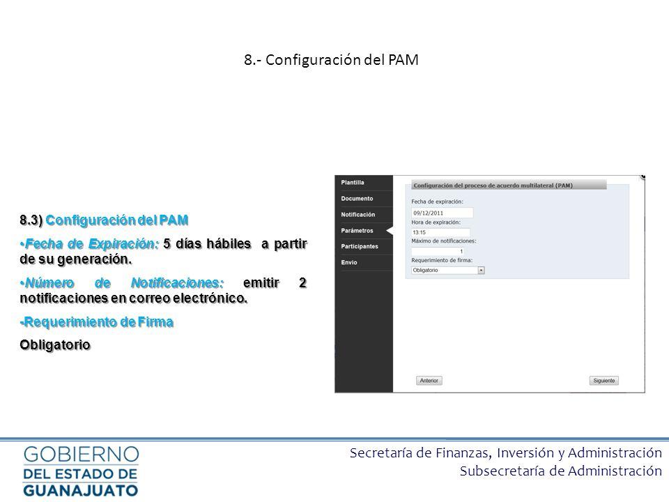 Secretaría de Finanzas, Inversión y Administración Subsecretaría de Administración 8.3) Configuración del PAM Fecha de Expiración: 5 días hábiles a pa