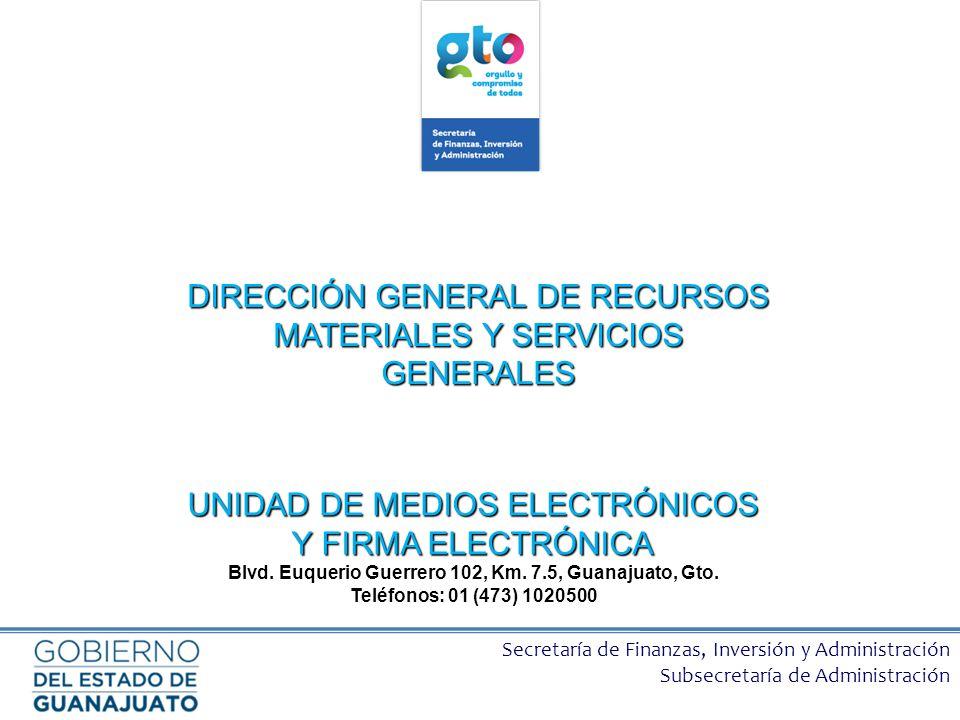 Secretaría de Finanzas, Inversión y Administración Subsecretaría de Administración UNIDAD DE MEDIOS ELECTRÓNICOS Y FIRMA ELECTRÓNICA Blvd. Euquerio Gu