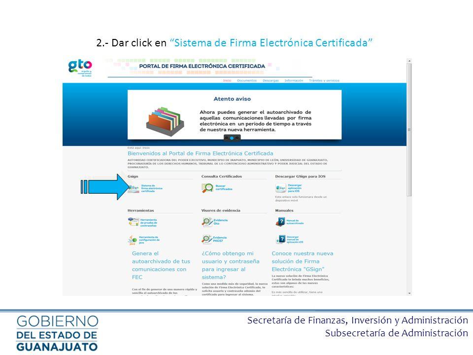 Secretaría de Finanzas, Inversión y Administración Subsecretaría de Administración 2.- Dar click en Sistema de Firma Electrónica Certificada