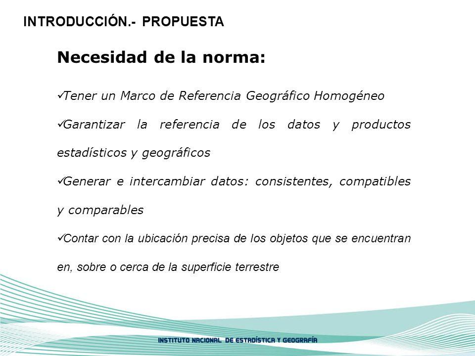 Necesidad de la norma: Tener un Marco de Referencia Geográfico Homogéneo Garantizar la referencia de los datos y productos estadísticos y geográficos