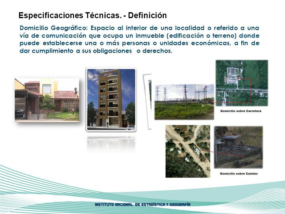 Domicilio Geográfico: Espacio al interior de una localidad o referido a una vía de comunicación que ocupa un inmueble (edificación o terreno) donde pu