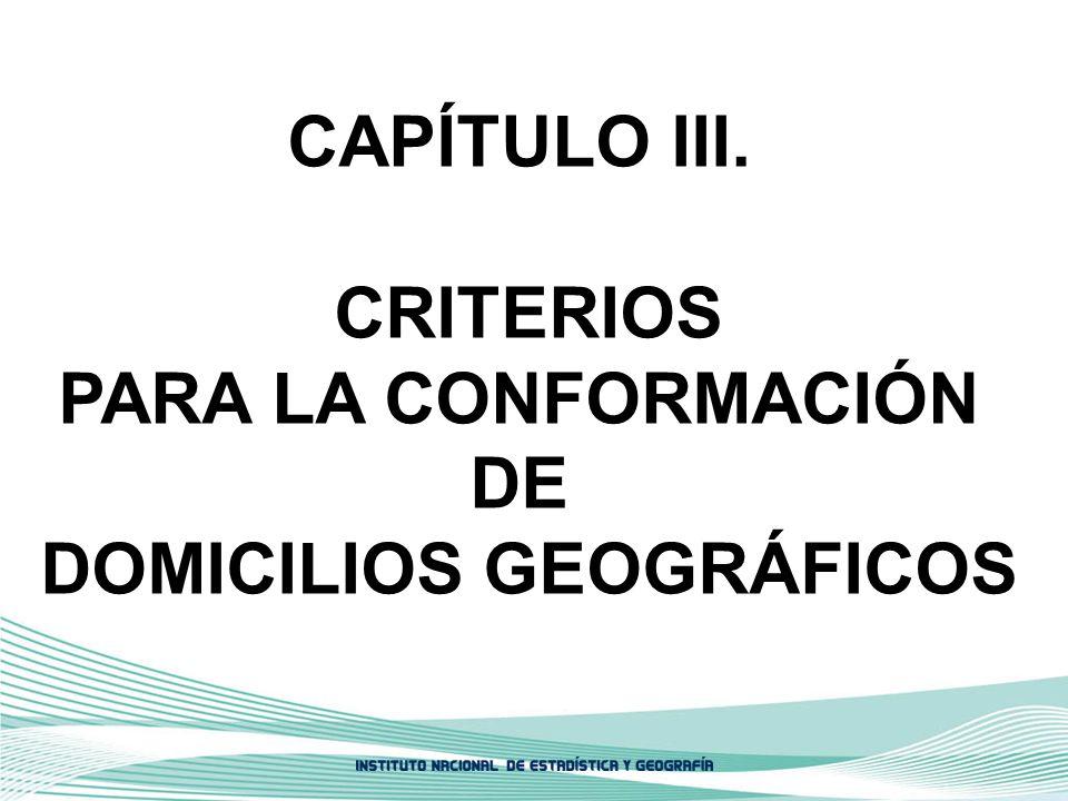 CAPÍTULO III. CRITERIOS PARA LA CONFORMACIÓN DE DOMICILIOS GEOGRÁFICOS
