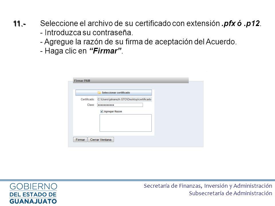 Secretaría de Finanzas, Inversión y Administración Subsecretaría de Administración 11.- 11.- Seleccione el archivo de su certificado con extensión.pfx