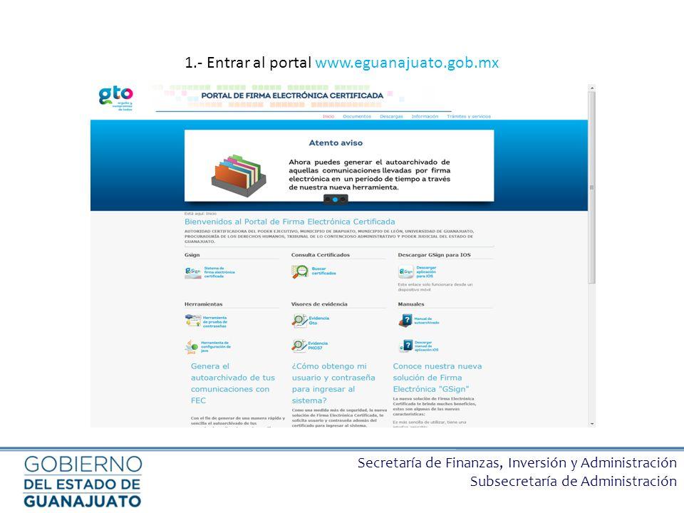 Secretaría de Finanzas, Inversión y Administración Subsecretaría de Administración 1.- Entrar al portal www.eguanajuato.gob.mx