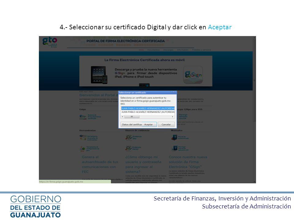 Secretaría de Finanzas, Inversión y Administración Subsecretaría de Administración 4.- Seleccionar su certificado Digital y dar click en Aceptar