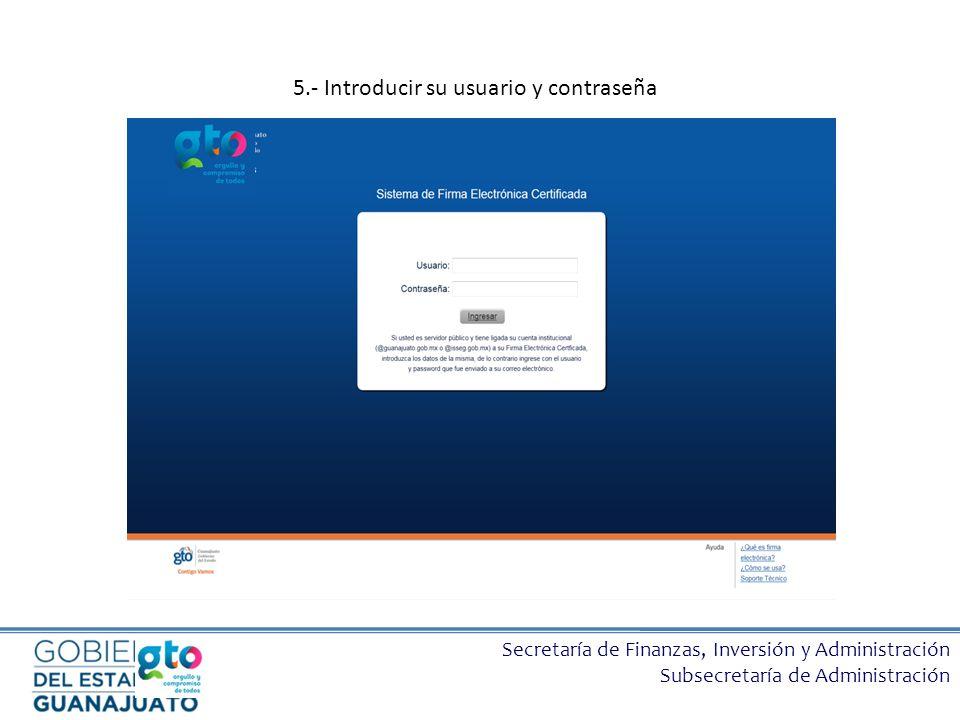 Secretaría de Finanzas, Inversión y Administración Subsecretaría de Administración 5.- Introducir su usuario y contraseña
