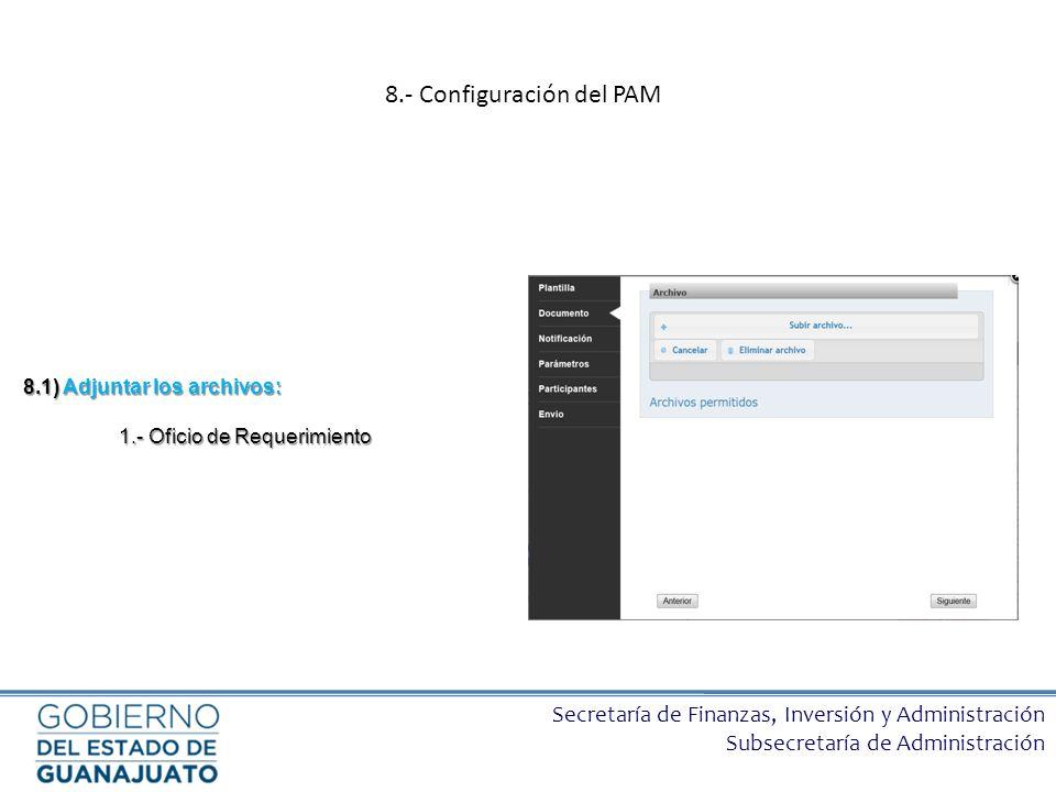Secretaría de Finanzas, Inversión y Administración Subsecretaría de Administración 8.1) Adjuntar los archivos: 1.- Oficio de Requerimiento 8.- Configu