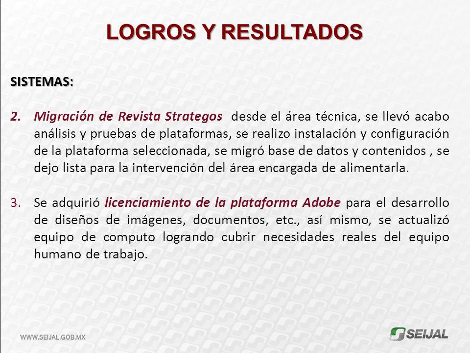 LOGROS Y RESULTADOS SISTEMAS: 2.Migración de Revista Strategos desde el área técnica, se llevó acabo análisis y pruebas de plataformas, se realizo ins