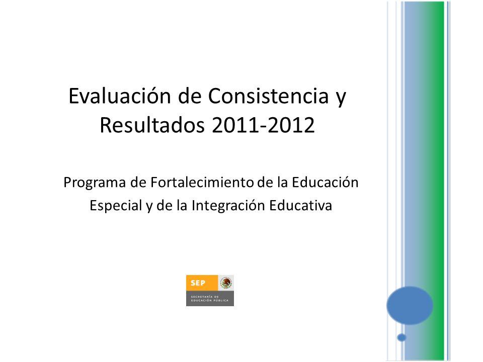 Evaluación de Consistencia y Resultados 2011-2012 Programa de Fortalecimiento de la Educación Especial y de la Integración Educativa
