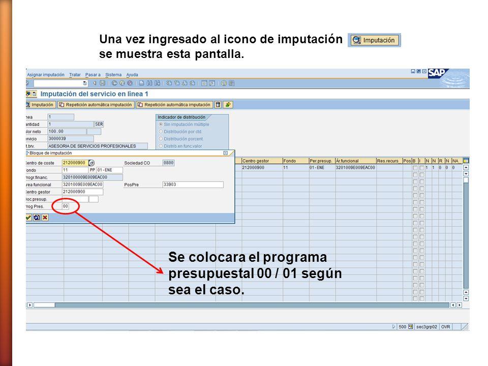 Una vez ingresado al icono de imputación se muestra esta pantalla. Se colocara el programa presupuestal 00 / 01 según sea el caso.