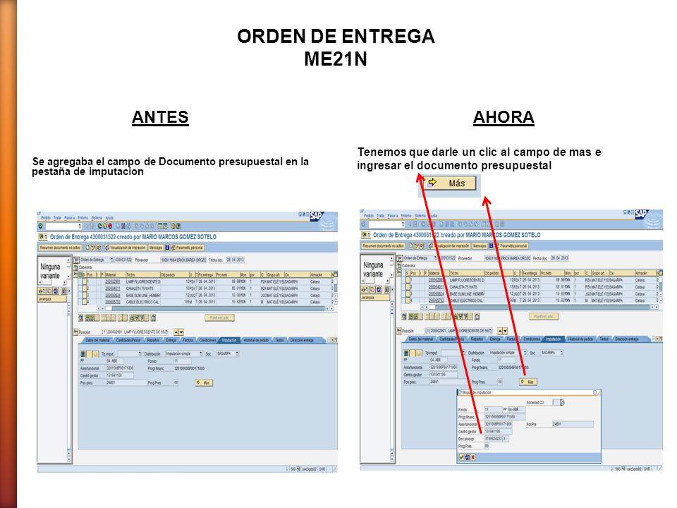 Se agregaba el campo de Documento presupuestal en la pestaña de imputacion Tenemos que darle un clic al campo de mas e ingresar el documento presupuestal ANTESAHORA ORDEN DE ENTREGA ME21N