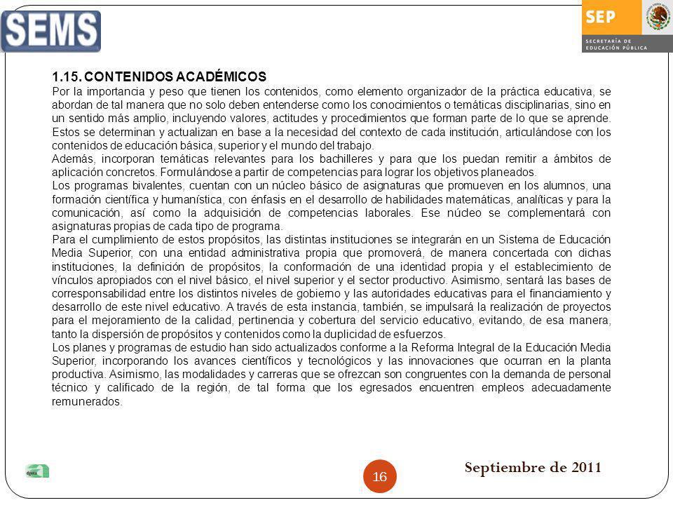 Septiembre de 2011 1.15. CONTENIDOS ACADÉMICOS Por la importancia y peso que tienen los contenidos, como elemento organizador de la práctica educativa