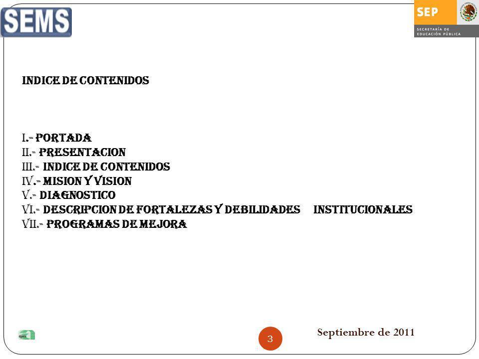 INDICE DE CONTENIDOS I.- PORTADA II.- PRESENTACION III.- INDICE DE CONTENIDOS IV.- MISION Y VISION V.- DIAGNOSTICO VI.- DESCRIPCION DE FORTALEZAS Y DE