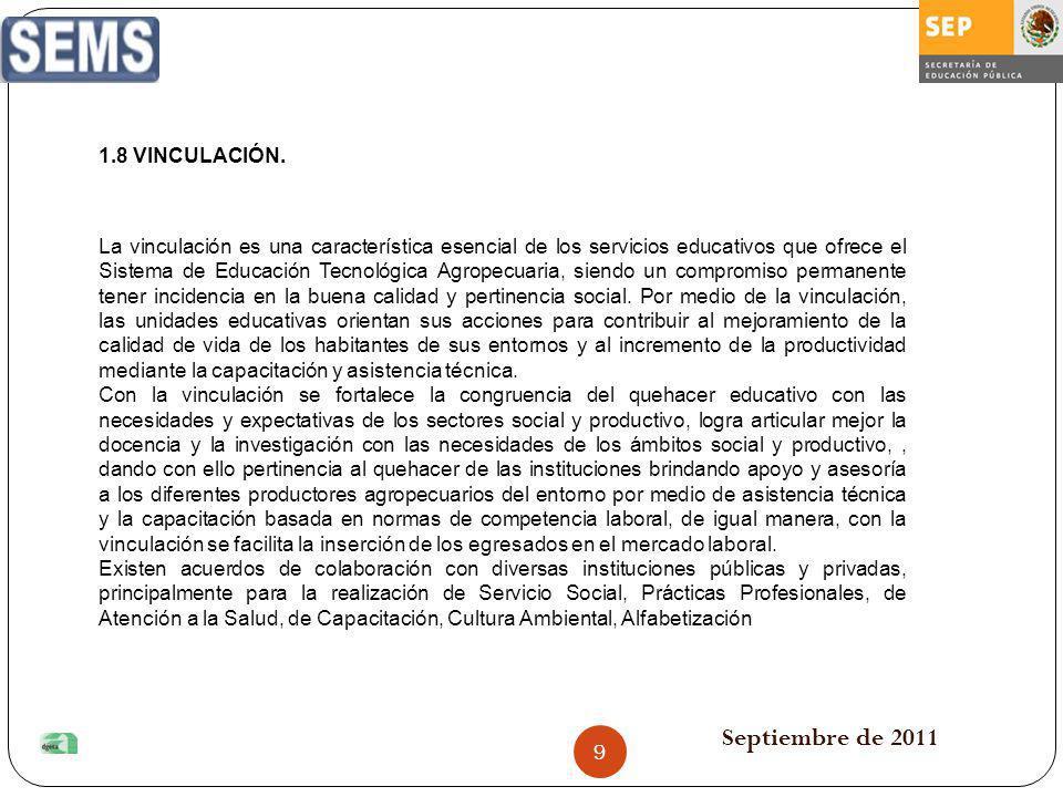 Septiembre de 2011 1.8 VINCULACIÓN. La vinculación es una característica esencial de los servicios educativos que ofrece el Sistema de Educación Tecno