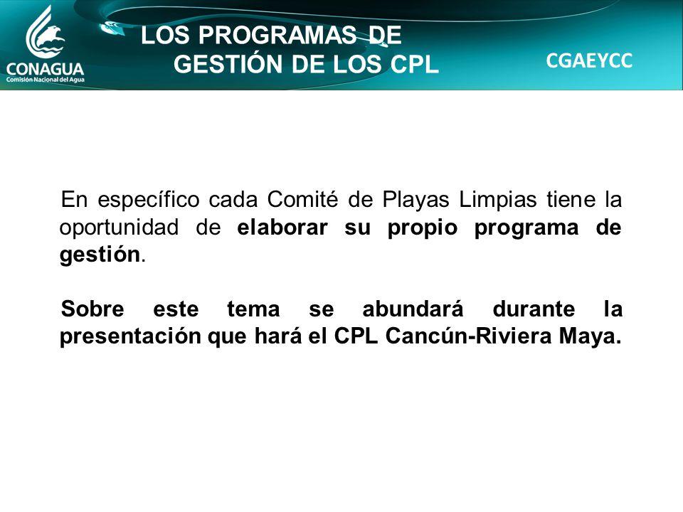 CGAEYCC LOS PROGRAMAS DE GESTIÓN DE LOS CPL En específico cada Comité de Playas Limpias tiene la oportunidad de elaborar su propio programa de gestión.