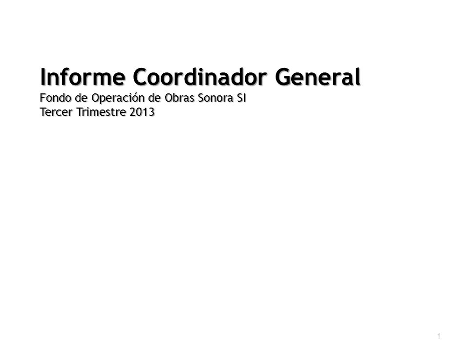 1 Informe Coordinador General Fondo de Operación de Obras Sonora SI Tercer Trimestre 2013