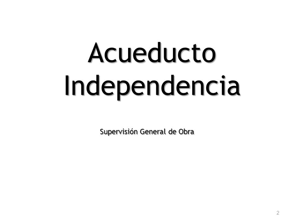 Acueducto Independencia 2 Supervisión General de Obra