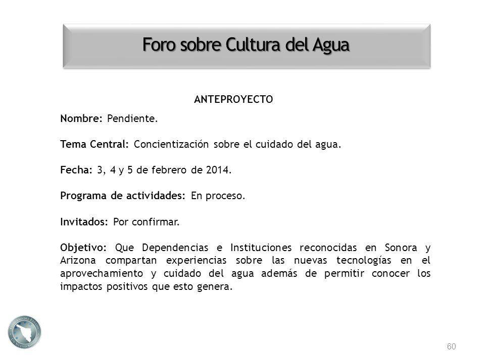 60 Foro sobre Cultura del Agua Nombre: Pendiente. Tema Central: Concientización sobre el cuidado del agua. Fecha: 3, 4 y 5 de febrero de 2014. Program