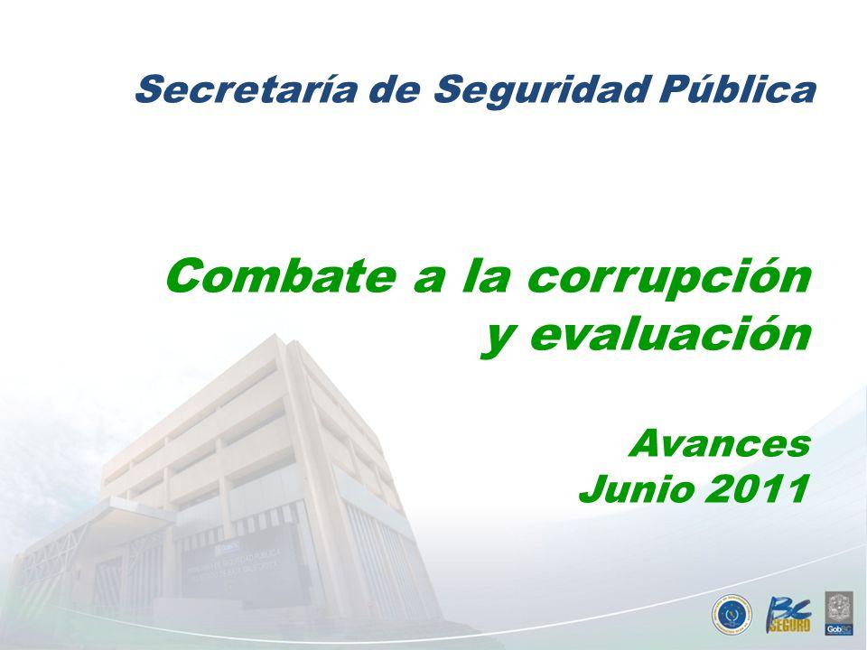 Ene-Jun 2011 Combate a la corrupción y evaluación Avances Junio 2011 Secretaría de Seguridad Pública