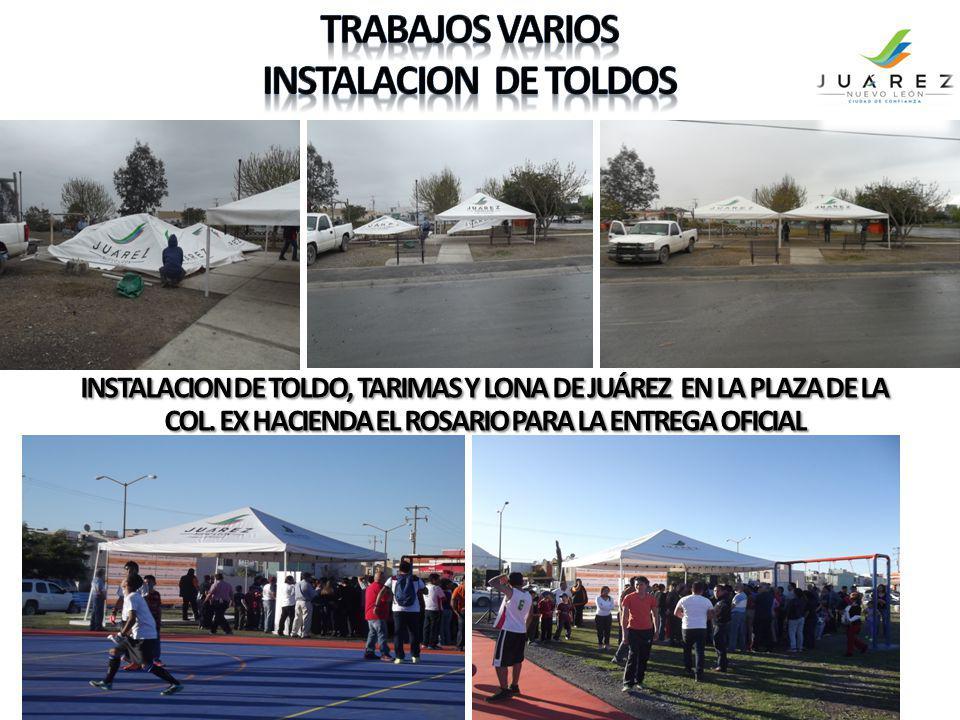 INSTALACION DE TOLDO, TARIMAS Y LONA DE JUÁREZ EN LA PLAZA DE LA COL. EX HACIENDA EL ROSARIO PARA LA ENTREGA OFICIAL