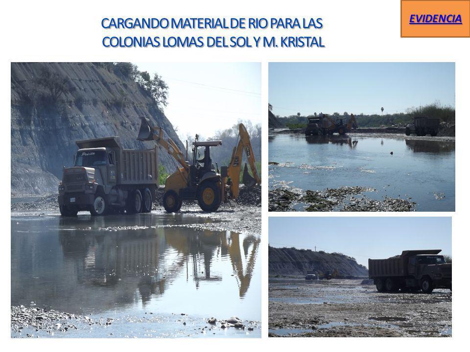 CARGANDO MATERIAL DE RIO PARA LAS COLONIAS LOMAS DEL SOL Y M. KRISTAL COLONIAS LOMAS DEL SOL Y M. KRISTAL EVIDENCIA