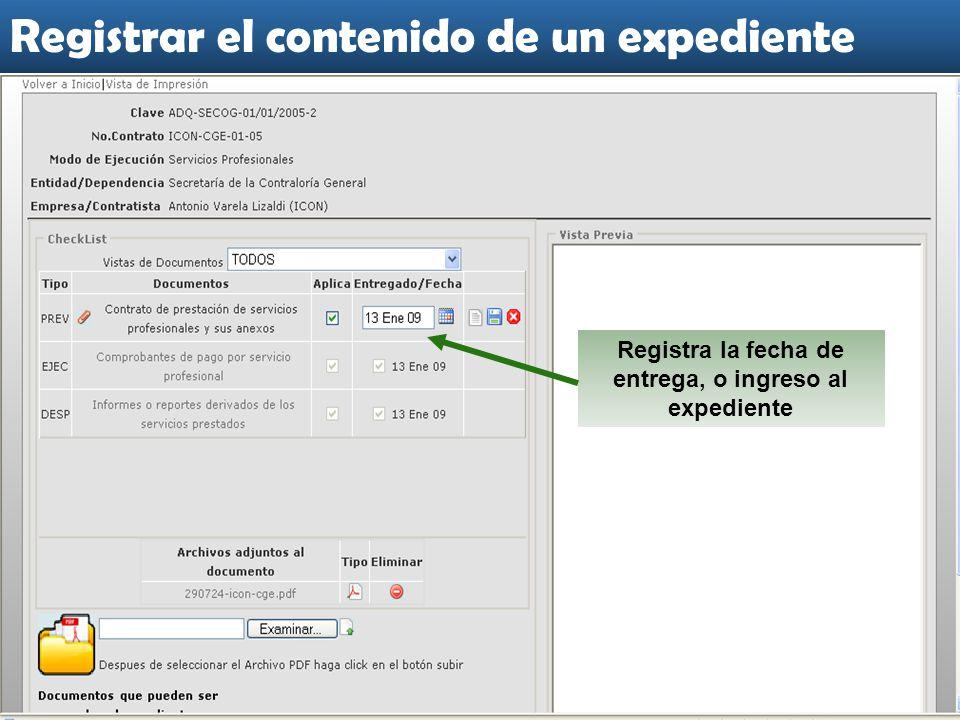 Registra la fecha de entrega, o ingreso al expediente Registrar el contenido de un expediente