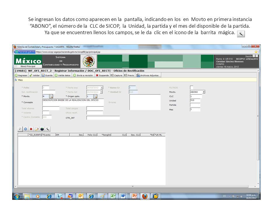 Se ingresan los datos como aparecen en la pantalla, indicando en los en Movto en primera instancia ABONO, el número de la CLC de SICOP, la Unidad, la partida y el mes del disponible de la partida.