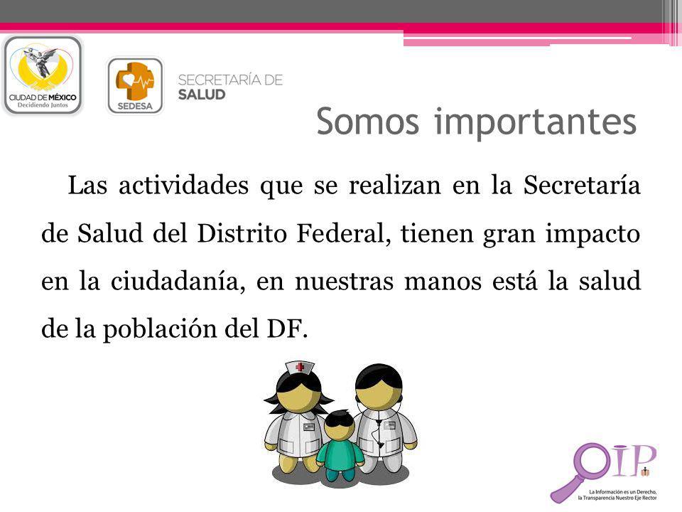 Somos importantes Las actividades que se realizan en la Secretaría de Salud del Distrito Federal, tienen gran impacto en la ciudadanía, en nuestras ma