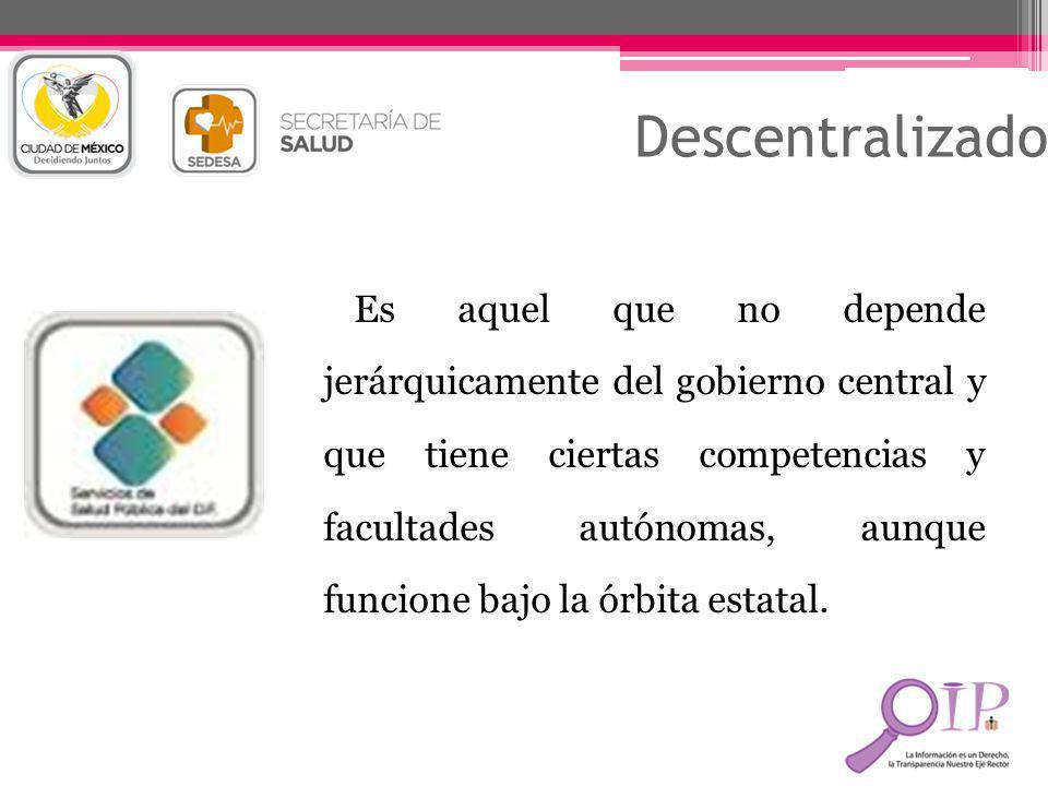 Descentralizado Es aquel que no depende jerárquicamente del gobierno central y que tiene ciertas competencias y facultades autónomas, aunque funcione