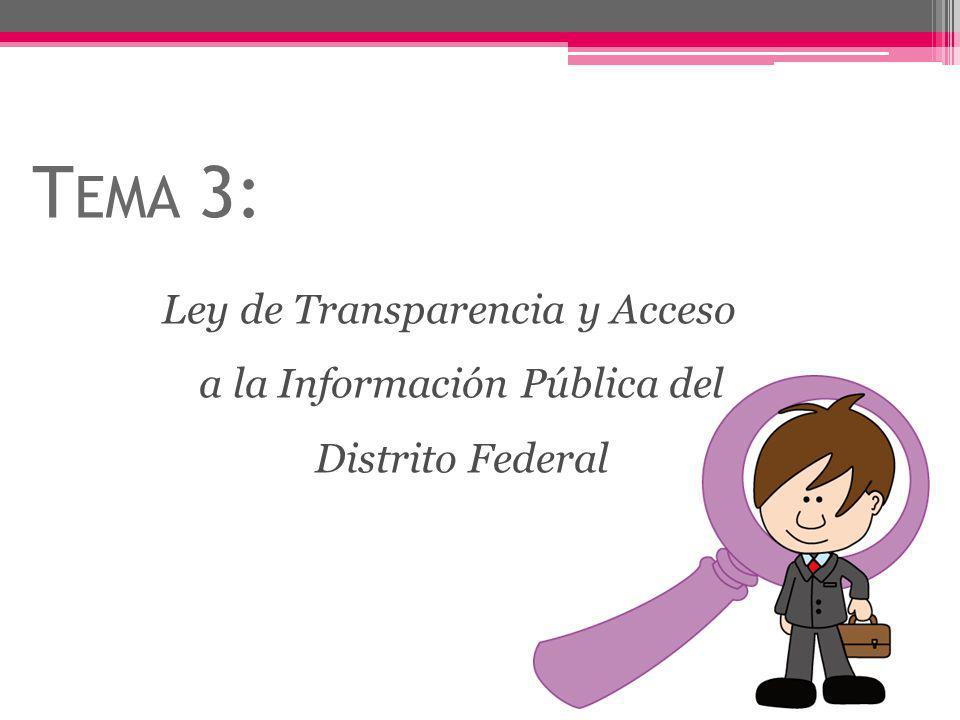 T EMA 3: Ley de Transparencia y Acceso a la Información Pública del Distrito Federal