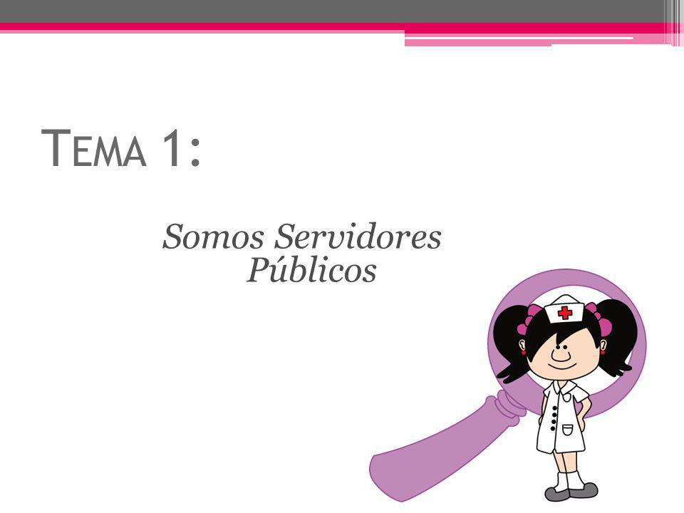 T EMA 1: Somos Servidores Públicos