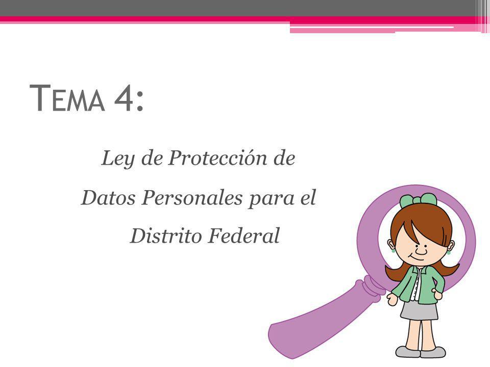 T EMA 4: Ley de Protección de Datos Personales para el Distrito Federal