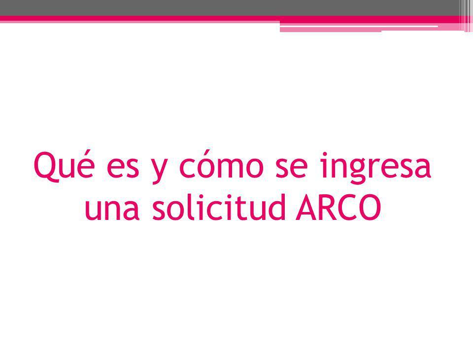 Qué es y cómo se ingresa una solicitud ARCO