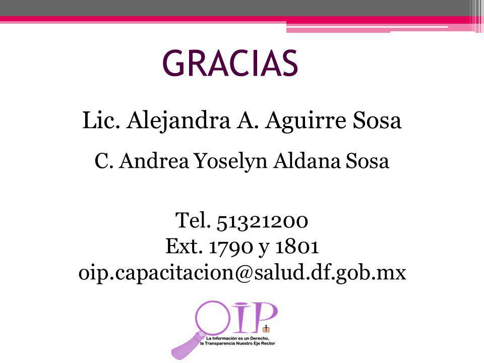 GRACIAS Lic. Alejandra A. Aguirre Sosa C. Andrea Yoselyn Aldana Sosa Tel. 51321200 Ext. 1790 y 1801 oip.capacitacion@salud.df.gob.mx