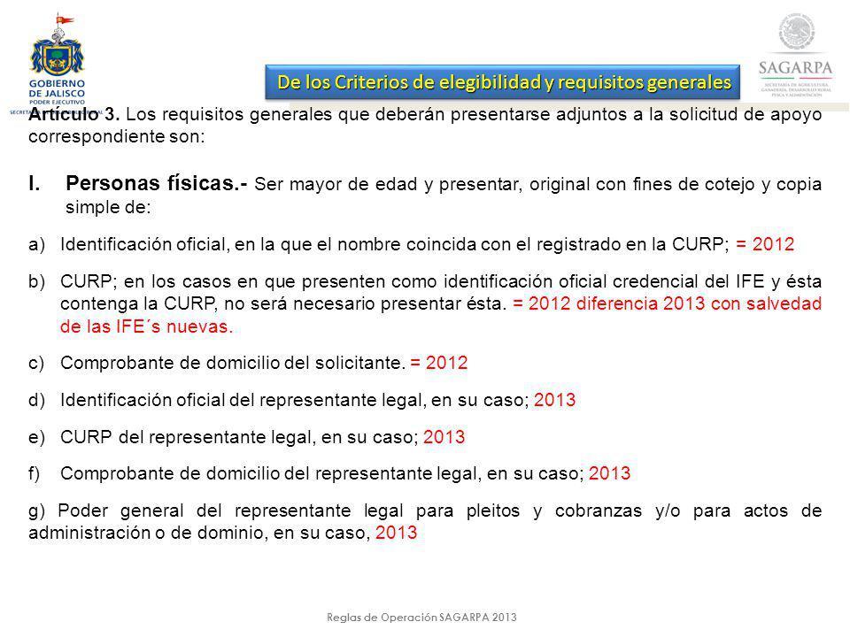 Reglas de Operación SAGARPA 2013 Artículo 3. Los requisitos generales que deberán presentarse adjuntos a la solicitud de apoyo correspondiente son: I.