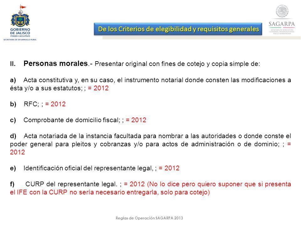 Reglas de Operación SAGARPA 2013 De los Criterios de elegibilidad y requisitos generales II. Personas morales.- Presentar original con fines de cotejo