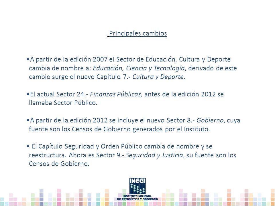 Principales cambios A partir de la edición 2007 el Sector de Educación, Cultura y Deporte cambia de nombre a: Educación, Ciencia y Tecnología, derivado de este cambio surge el nuevo Capitulo 7.- Cultura y Deporte.