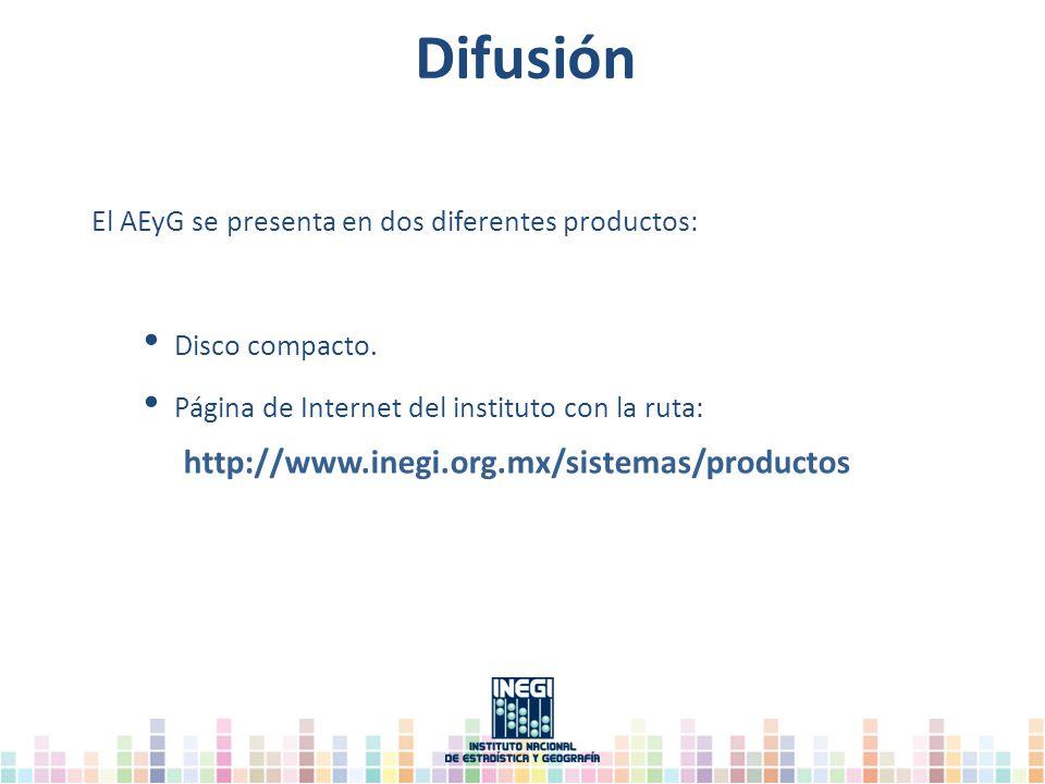 Difusión El AEyG se presenta en dos diferentes productos: Disco compacto. Página de Internet del instituto con la ruta: http://www.inegi.org.mx/sistem