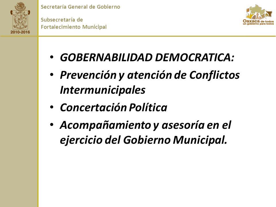 GOBERNABILIDAD DEMOCRATICA: Prevención y atención de Conflictos Intermunicipales Concertación Política Acompañamiento y asesoría en el ejercicio del Gobierno Municipal.